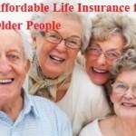 Affordable Life Insurance for Older People