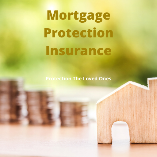 Mortgage Protection Insurance – Why Do You Need It With A Home Mortgage?