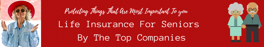 Life Insurance For Seniors By The Top Companies