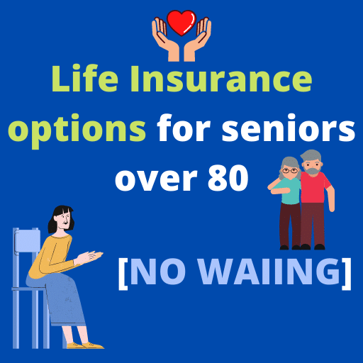 Life Insurance options for seniors over 80 [No Waiting]